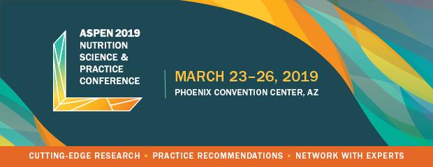 ASPEN 2019 Nutrition Science & Practice Conference, March 23-26, 2019 at Phoenix Convention Center, AZ